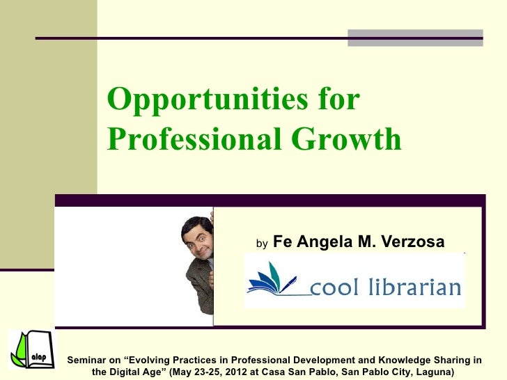 """Opportunities for       Professional Growth                                     by   Fe Angela M. VerzosaSeminar on """"Evolv..."""