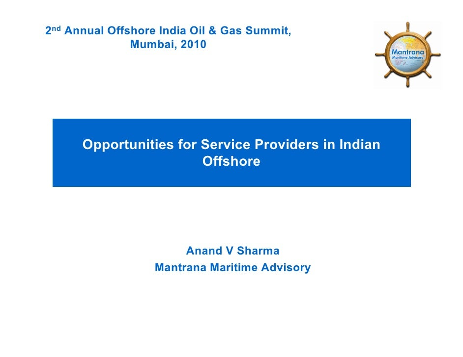 2nd Annual Offshore India Oil & Gas Summit,                Mumbai, 2010           Opportunities for Service Providers in I...