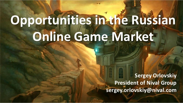 Opportunities in the Russian   Online Game Market                           Sergey Orlovskiy                   President o...