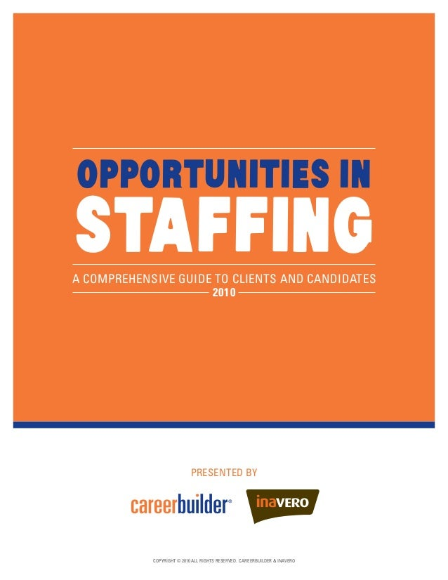 A Comprehensive Guide to Clients and Candidates 2010 presented by Staffing Opportunities IN COPYRIGHT © 2010 ALL RIGHTS RE...