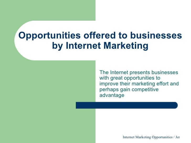 Opportunities offered to businesses by Internet Marketing The Internet presents businesses with great opportunities to imp...