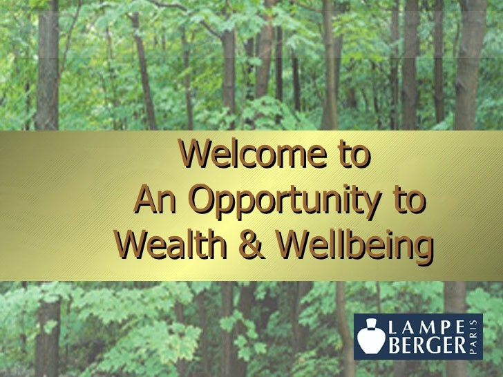 Welcom e  to   An Opportunity to Wealth & Wellbeing