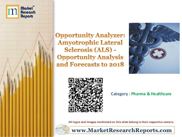 Amyotrophic Lateral Sclerosis (ALS) - Opportunity Analysis and Forecasts to 2018