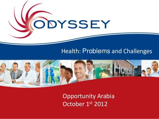 Health: Problems and ChallengesOpportunity ArabiaOctober 1st 2012