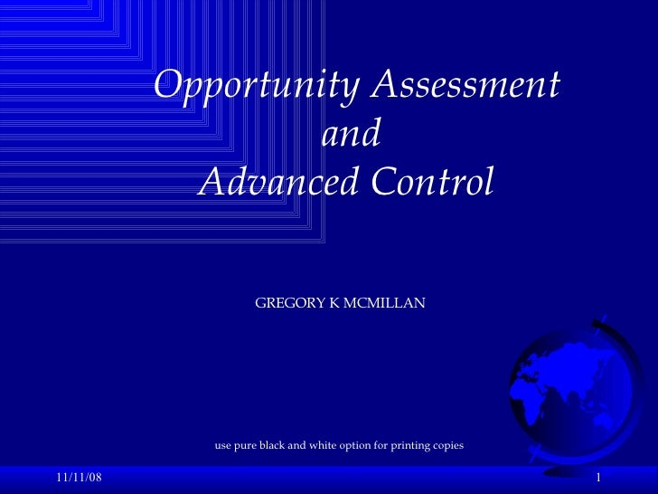06/06/09 Opportunity Assessment and Advanced Control GREGORY K MCMILLAN use pure black and white option for printing copies