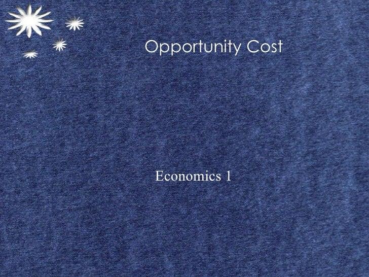 Opportunity Cost Economics 1