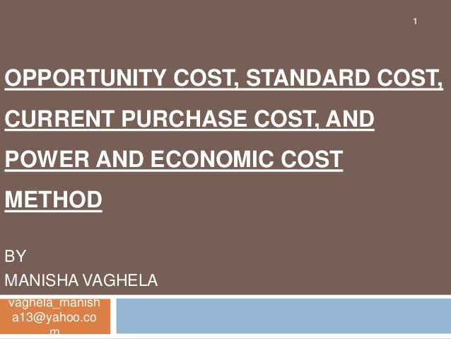 1OPPORTUNITY COST, STANDARD COST,CURRENT PURCHASE COST, ANDPOWER AND ECONOMIC COSTMETHODBYMANISHA VAGHELAvaghela_manish a1...