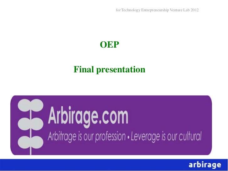 for Technology Entrepreneurship Venture Lab 2012      OEPFinal presentation