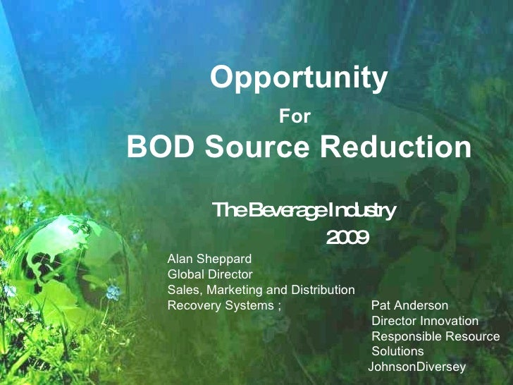 Opportunity For    BOD Source Reduction  The Beverage Industry 2009 Alan Sheppard Global Director  Sales, Marketing and Di...
