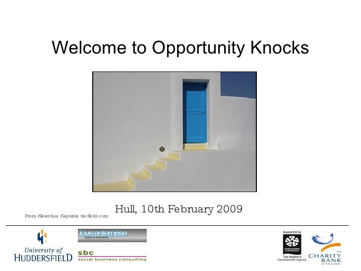Welcome to Opportunity Knocks From Klearchos Kaputsis via flickr.com Hull, 10th February 2009