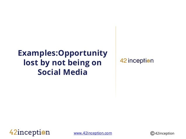 Examples:Opportunity lost by not being on     Social Media             www.42inception.com