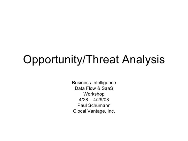 Opportunity/Threat Analysis Business Intelligence Data Flow & SaaS Workshop 4/28 – 4/29/08 Paul Schumann Glocal Vantage, I...