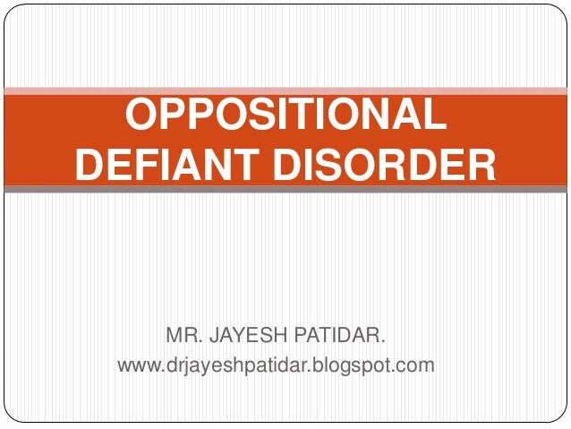 MR. JAYESH PATIDAR.www.drjayeshpatidar.blogspot.comOPPOSITIONALDEFIANT DISORDER