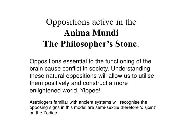 Oppositions active in the            Anima Mundi       The Philosopher's Stone.Oppositions essential to the functioning of...