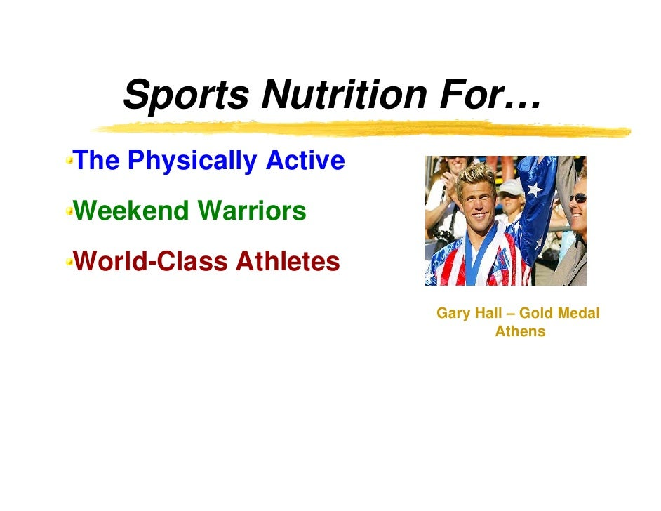 Sports Nutrition For… The Physically Active Weekend Warriors World-Class Athletes                         Gary Hall – Gold...