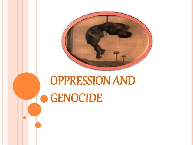 OPPRESSION AND GENOCIDE