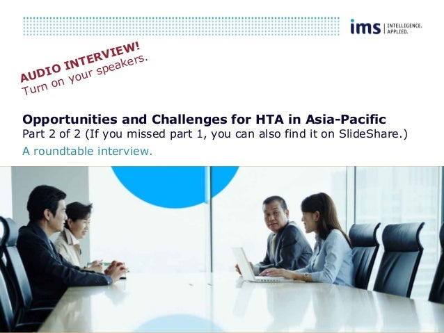 1 Opportunities and Challenges for HTA in Asia-Pacific Part 2 of 2 (If you missed part 1, you can also find it on SlideSha...