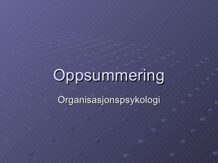 Oppsummering Organisasjonspsykologi