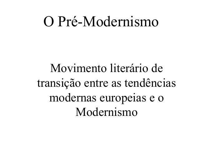 O Pré-ModernismoMovimento literário detransição entre as tendênciasmodernas europeias e oModernismo