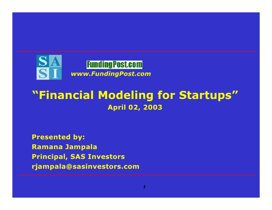 """www.FundingPost.com   """"Financial Modeling for Startups""""                  April 02, 2003    Presented by: Ramana Jampala Pr..."""
