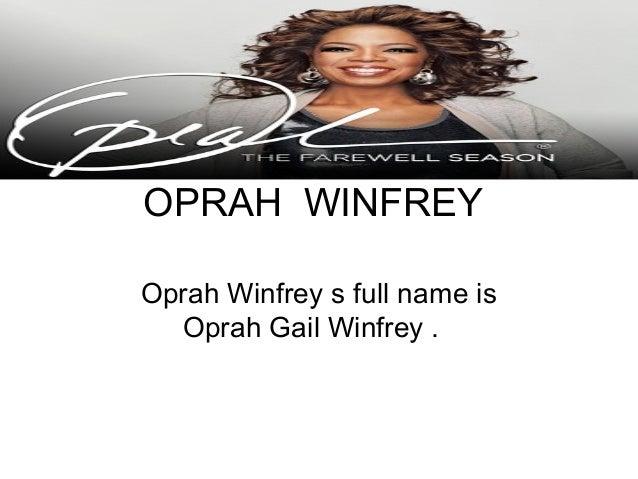 OPRAH WINFREYOprah Winfrey s full name is  Oprah Gail Winfrey .