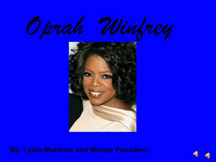 Oprah  Winfrey By: Lydia Martínez and Mireya Panadero.