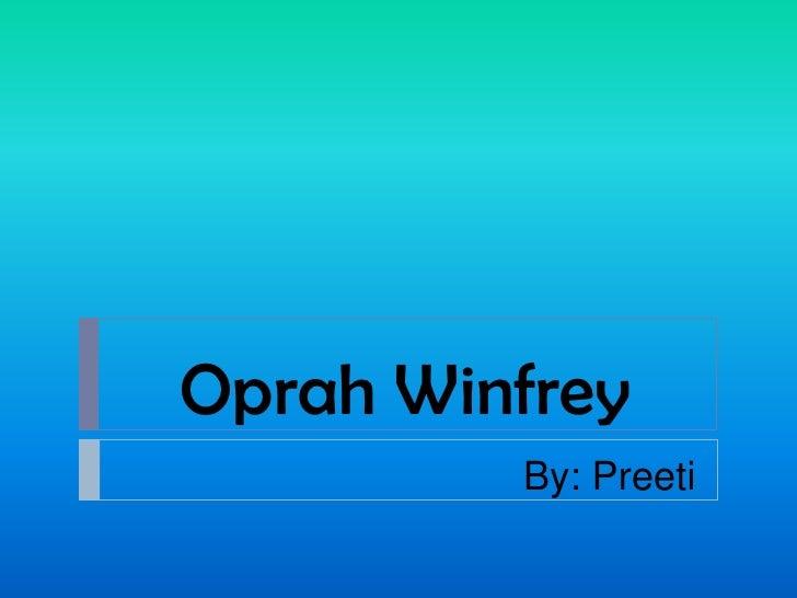 Oprah Winfrey<br />By: Preeti<br />