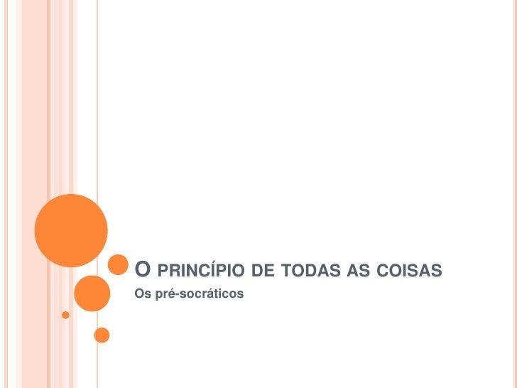 O PRINCÍPIO DE TODAS AS COISASOs pré-socráticos
