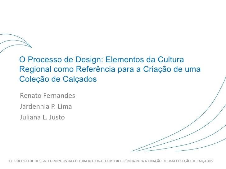 O Processo de Design: Elementos da Cultura     Regional como Referência para a Criação de uma     Coleção de Calçados     ...