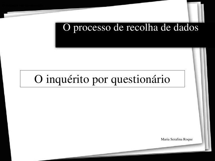 O inquérito por questionário<br />O inquérito por questionário<br />O processo de recolha de dados<br />O inquérito por qu...