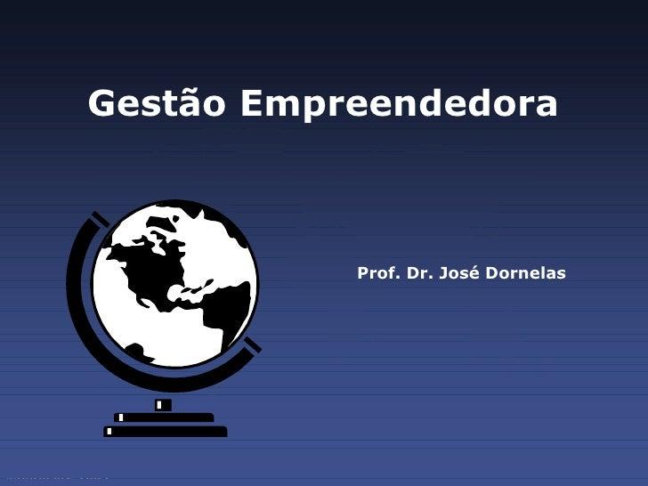 Gestão Empreendedora Prof. Dr. José Dornelas