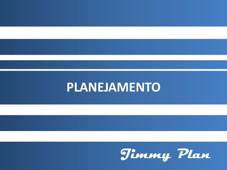 PLANEJAMENTO          Jimmy Plan