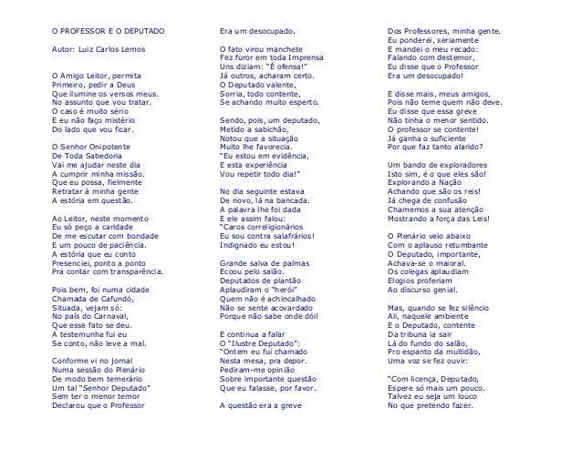 O PROFESSOR E O DEPUTADO  Autor: Luiz Carlos Lemos  O Amigo Leitor, permita  Primeiro, pedir a Deus  Que ilumine os versos...