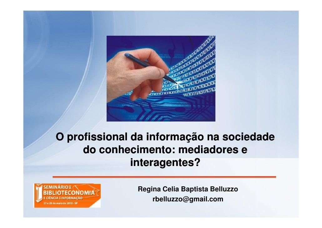 O profissional da informação na sociedade      do conhecimento: mediadores e                interagentes?                 ...