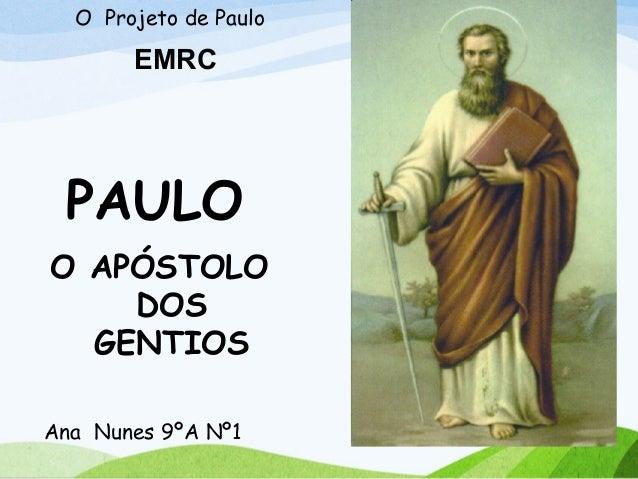 PAULOO APÓSTOLODOSGENTIOSAna Nunes 9ºA Nº1O Projeto de PauloEMRC