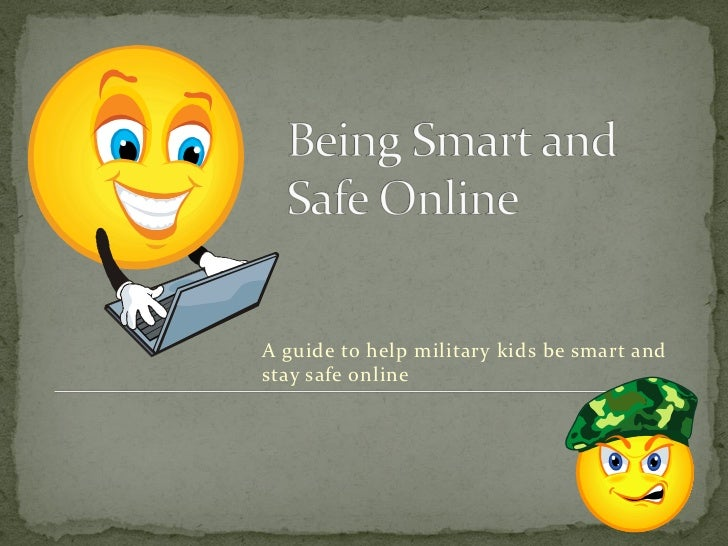 A guide to help military kids be smart andstay safe online