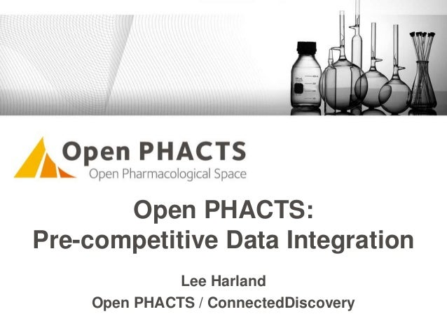 Open PHACTS: Pre-competitive Data Integration Lee Harland Open PHACTS / ConnectedDiscovery