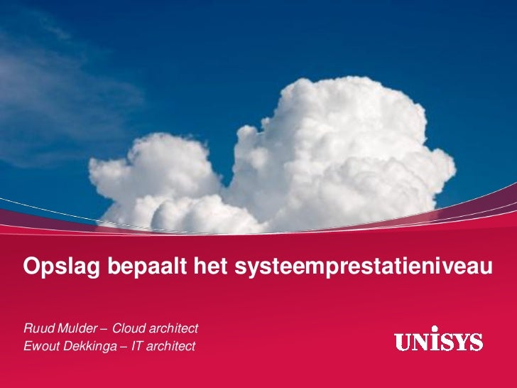 Opslag bepaalt het systeemprestatieniveauRuud Mulder – Cloud architectEwout Dekkinga – IT architect