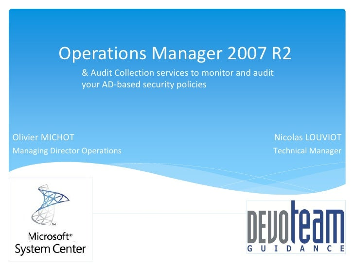 Operations Manager 2007 R2                  & Audit Collection services to monitor and audit                  your AD-base...