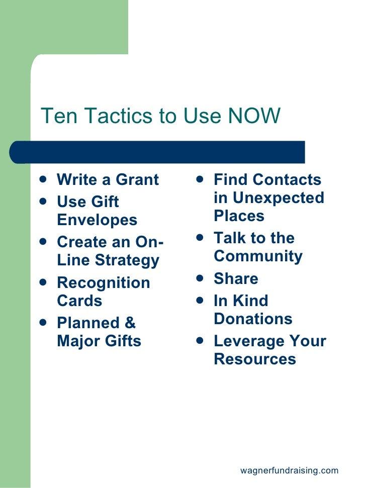 Ten Tactics to Use NOW <ul><li>Write a Grant </li></ul><ul><li>Use Gift Envelopes </li></ul><ul><li>Create an On-Line Stra...