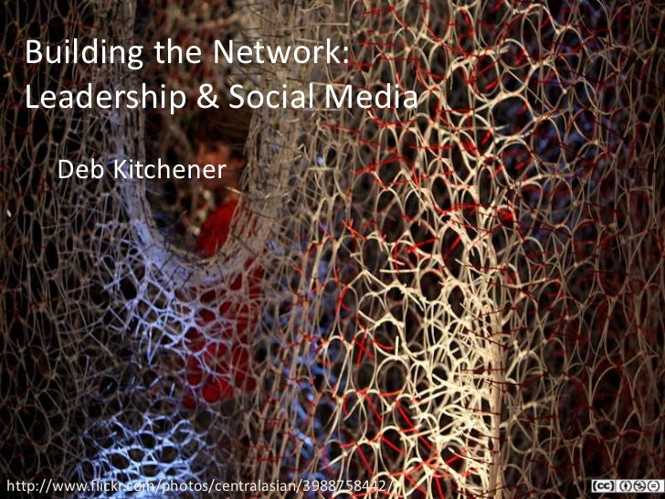 Building the Network:  Leadership & Social Media<br />	Deb Kitchener<br />http://www.flickr.com/photos/centralasian/398875...