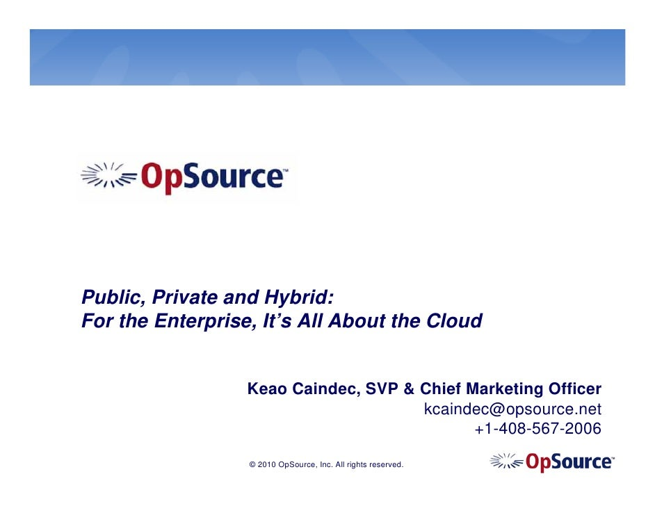 Public, Private and Hybrid:For the Enterprise, It's All About the Cloud                  Keao Caindec, SVP & Chief Marketi...