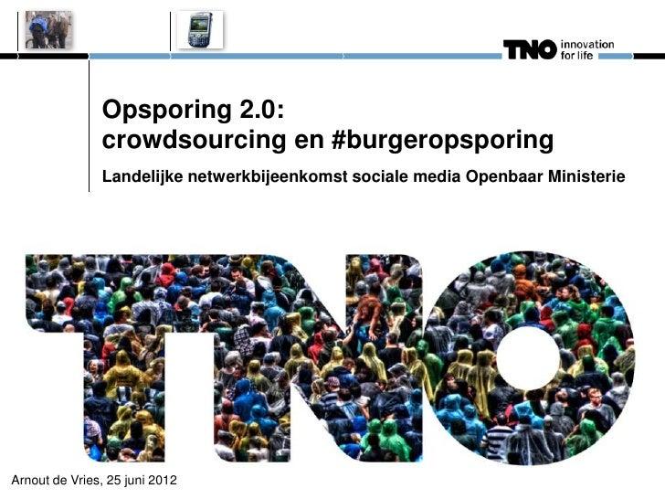 Opsporing 2.0:               crowdsourcing en #burgeropsporing               Landelijke netwerkbijeenkomst sociale media O...