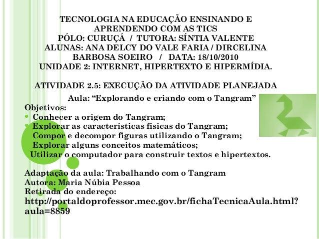 TECNOLOGIA NA EDUCAÇÃO ENSINANDO E APRENDENDO COM AS TICS PÓLO: CURUÇÁ / TUTORA: SÍNTIA VALENTE ALUNAS: ANA DELCY DO VALE ...