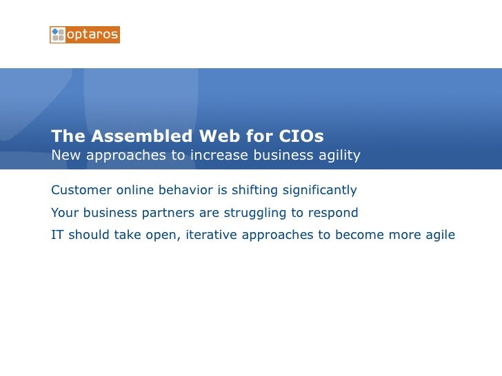 The Assembled Web for CIOs New approaches to increase business agility  Customer online behavior is shifting significantly...