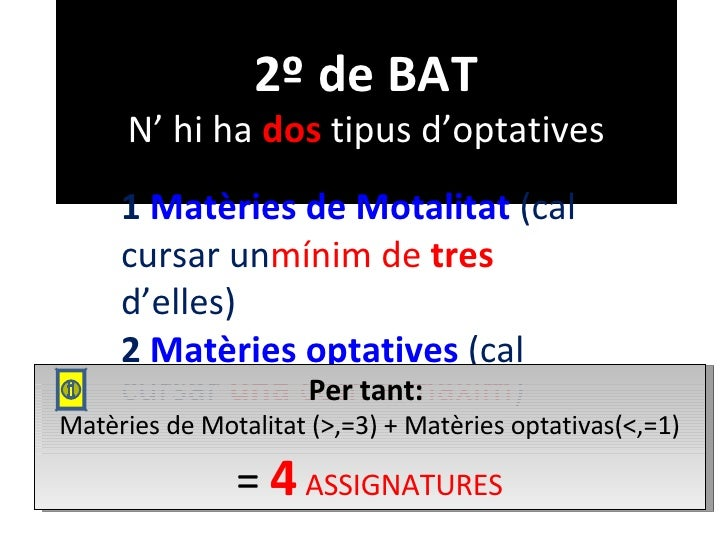 2º de BAT N' hi ha  dos  tipus d'optatives 1   Matèries de Motalitat  (cal cursar un mínim de  tres  d'elles)  2   Matèrie...