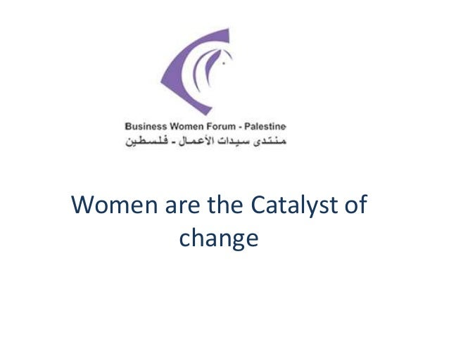 Women are the Catalyst of change