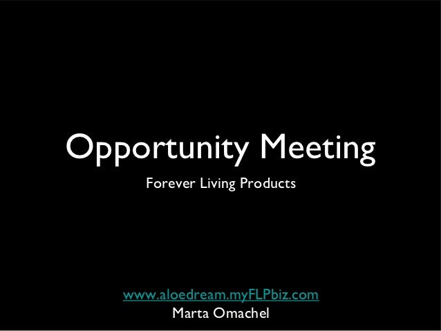 Opportunity Meeting      Forever Living Products   www.aloedream.myFLPbiz.com         Marta Omachel