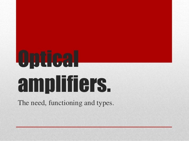 Optical amplifiers. The need, functioning and types.