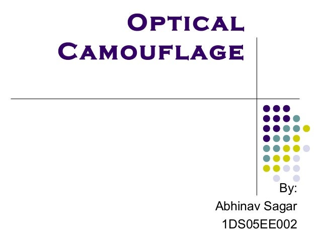Op ticalCamouflage                   By:         Abhinav Sagar          1DS05EE002